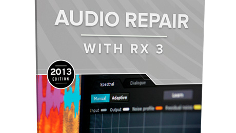 iZotope Releases Audio Repair with RX 3: Tools, Tips and Techniques