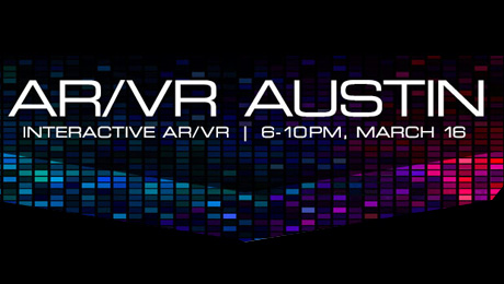 AR/VR Austin Brings Interactive Augmented and Virtual Reality to Austin March 16th Durring SXSW