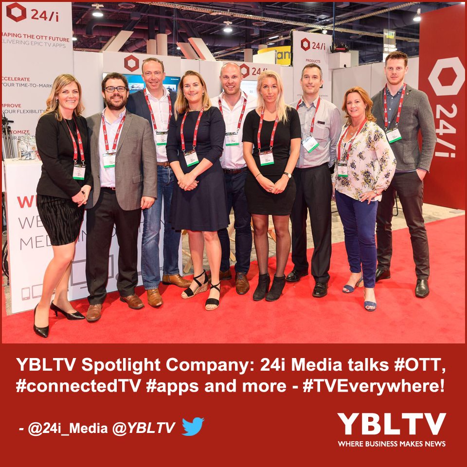 YBLTV Spotlight Company: 24i Media talks #OTT, #connectedTV #apps and more - #TVEverywhere!