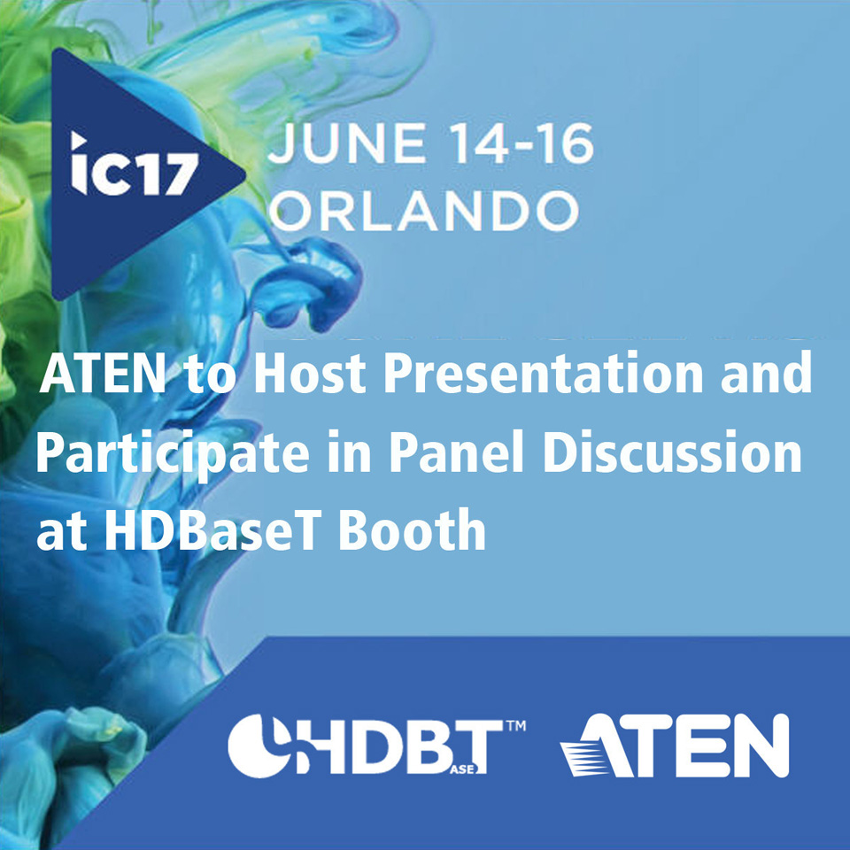 ATEN to Host Presentation and Participate in Panel Discussion at HDBaseT Booth during InfoComm 2017